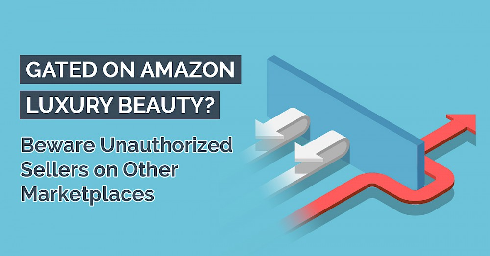 gated-on-amazon-luxury-beauty_beware-unauthorized-sellers-on-other-marketplaces.jpg