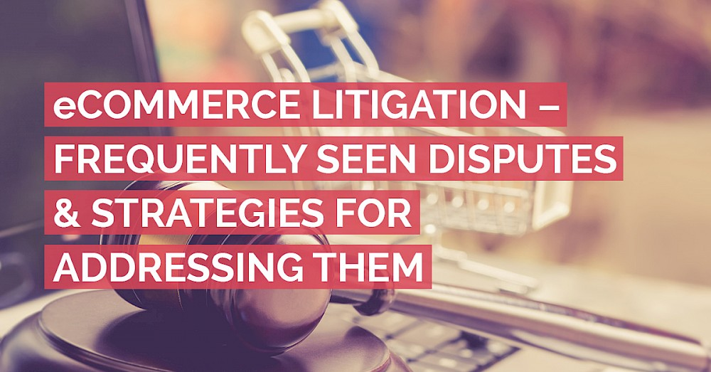 ecommerce-litigation-frequently-seen-disputes-_-strategies-for-addressing-them_featured-image.jpg