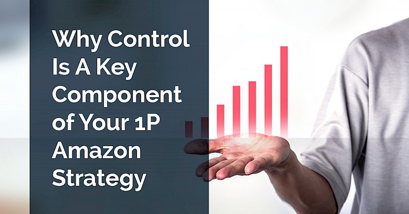 why-control-is-a-key-component-of-your-1p-amazon-strategy_featured-image.jpg